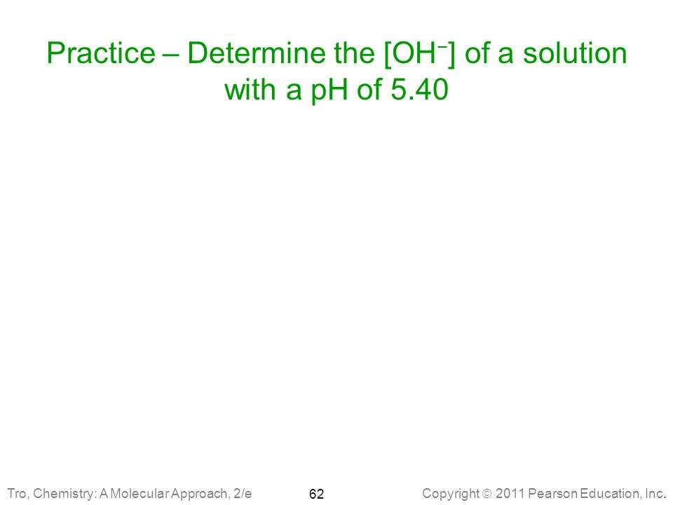 Practice – Determine the [OH−] of a solution with a pH of 5.40